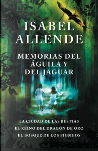 Memorias del águila y del jaguar / Memories of the Eagle and the Jaguar by Isabel Allende
