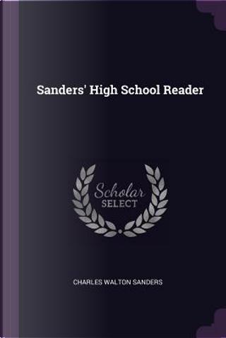 Sanders' High School Reader by Charles Walton Sanders