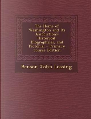 Home of Washington and Its Associations by Professor Benson John Lossing