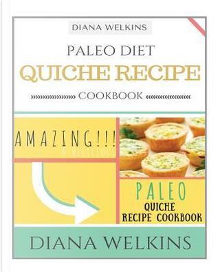 Paleo Diet Quiche Recipe Cookbook by Diana Welkins