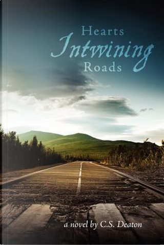 Hearts Intwining Roads by C. S. Deaton