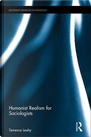 Humanist Realism for Sociologists by Terry Leahy