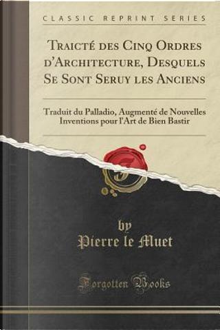 Traicté des Cinq Ordres d'Architecture, Desquels Se Sont Seruy les Anciens by Pierre Le Muet