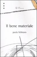 Il bene materiale by Paolo Febbraro