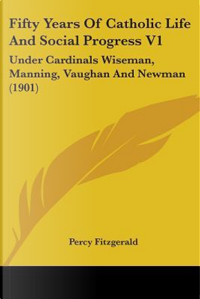 Fifty Years Of Catholic Life And Social Progress by Percy Fitzgerald