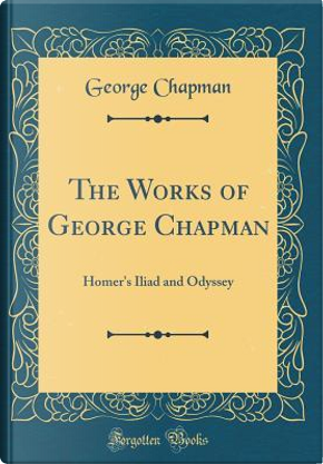 The Works of George Chapman by George Chapman