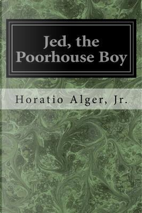 Jed, the Poorhouse Boy by Horatio Alger