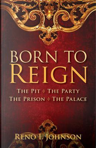 Born to Reign by Reno I. Johnson