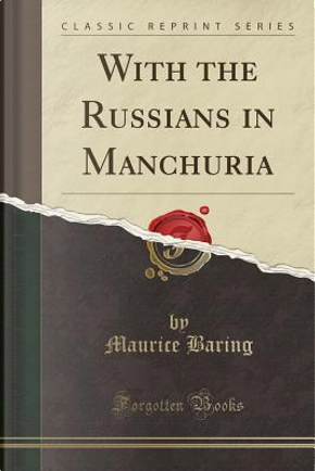 With the Russians in Manchuria (Classic Reprint) by Maurice Baring