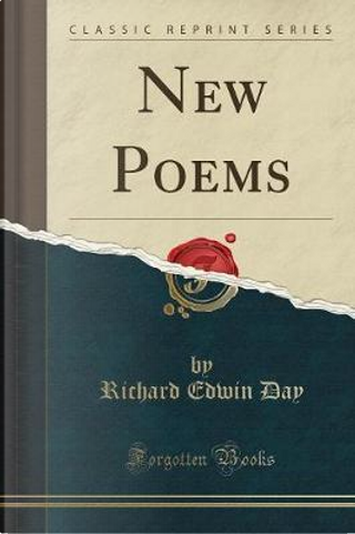 New Poems (Classic Reprint) by Richard Edwin Day