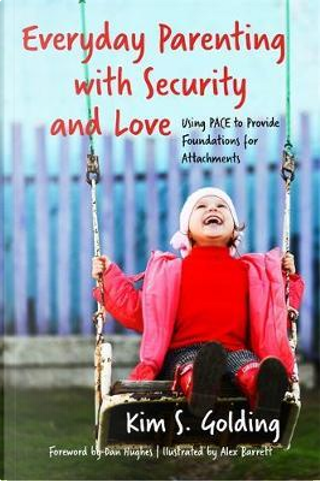 Everyday Parenting With Security and Love by Kim S. Golding
