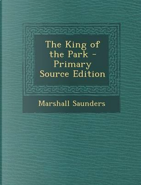 The King of the Park by Marshall Saunders