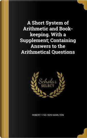 SHORT SYSTEM OF ARITHMETIC & B by Robert 1743-1829 Hamilton