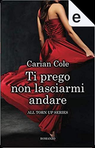 Ti prego non lasciarmi andare by Carian Cole