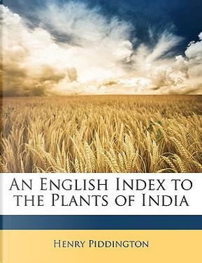 An English Index to the Plants of India by Henry Piddington