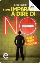 Come imparare a dire di no senza sensi di colpa by Jacqui Marson