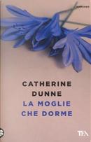 La moglie che dorme by Catherine Dunne