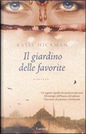 Il giardino delle favorite by Katie Hickman