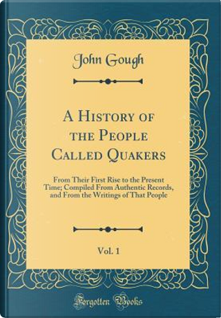 A History of the People Called Quakers, Vol. 1 by John Gough