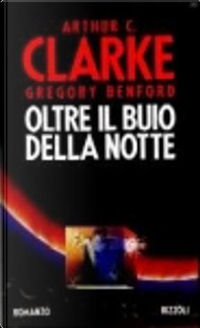 Oltre il buio della notte by Arthur C. Clarke, Gregory Benford
