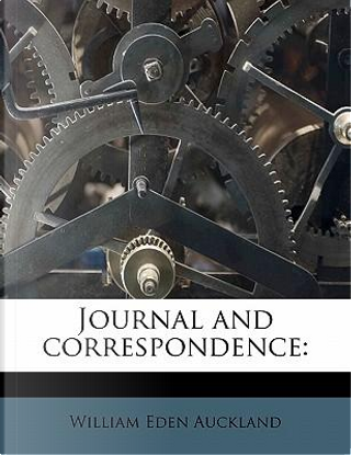 Journal and Correspondence by William Eden Auckland