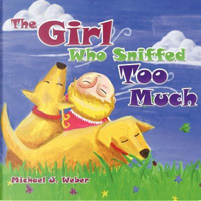 The Girl Who Sniffed Too Much by Michael J. Weber