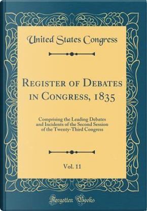 Register of Debates in Congress, 1835, Vol. 11 by United States Congress