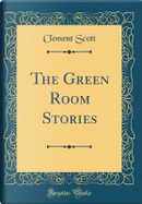 The Green Room Stories (Classic Reprint) by Clement Scott