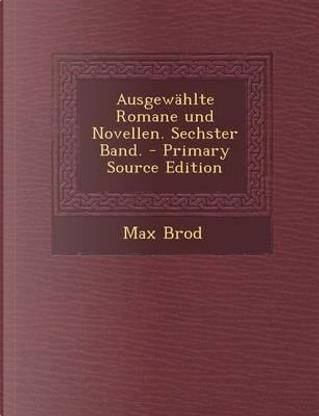 Ausgewahlte Romane Und Novellen. Sechster Band. - Primary Source Edition by Max Brod