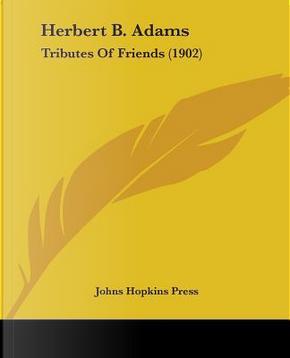 Herbert B. Adams by Hopkins Press Johns Hopkins Press