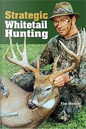 Strategic Whitetail Hunting by Tim Hooey