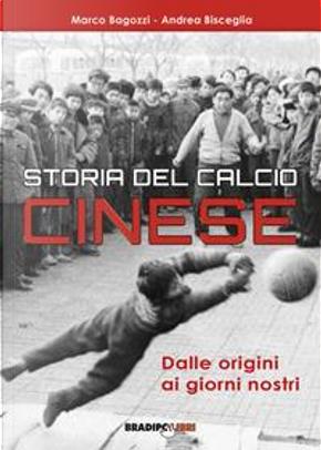 Storia del calcio cinese. Dalle origini ai giorni nostri by Marco Bagozzi