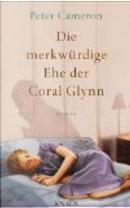 Die merkwürdige Ehe der Coral Glynn by Peter Cameron