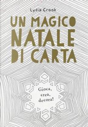 Un magico Natale di carta. Gioca, crea, decora! by Lydia Crook