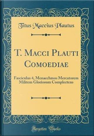 T. Macci Plauti Comoediae by Titus Maccius Plautus
