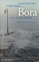 Bora. Istria, il vento dell'esilio by Anna Maria Mori