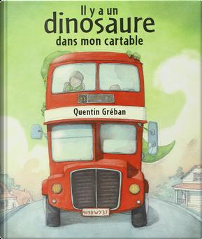 Il y a un dinosaure dans mon cartable by Quentin Gréban