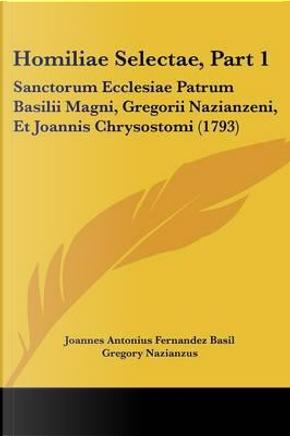 Homiliae Selectae, Part 1 by Joannes Antonius Fernandez Basil