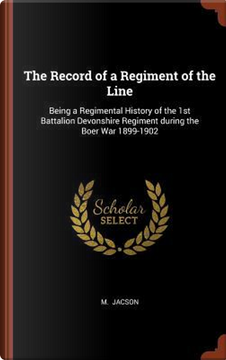 The Record of a Regiment of the Line by M. Jacson