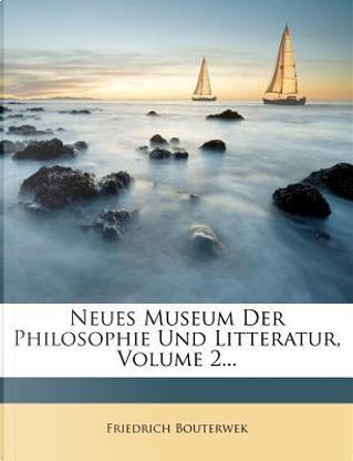 Neues Museum der Philosophie und Litteratur. by Friedrich Bouterwek