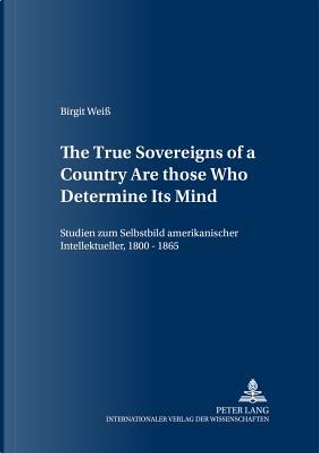 «The True Sovereigns of a Country Are Those Who Determine Its Mind» by Birgit Weiß