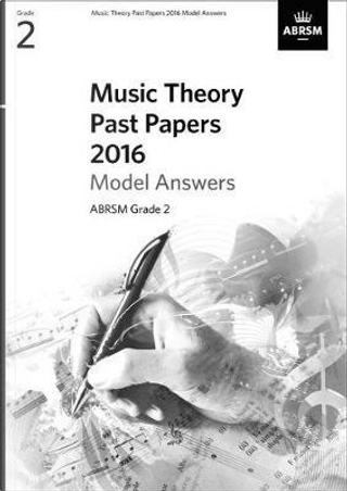 Music Theory Past Papers 2016 Model Answers, ABRSM Grade 2 by Divers Auteurs