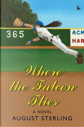 Where the Falcon Flies by August Sterling