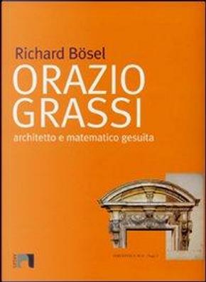 Orazio Grassi. Architetto e matematico gesuita by Richard Bösel