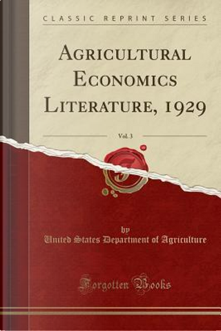Agricultural Economics Literature, 1929, Vol. 3 (Classic Reprint) by United States Department of Agriculture