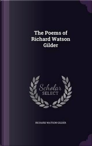 The Poems of Richard Watson Gilder by Richard Watson Gilder