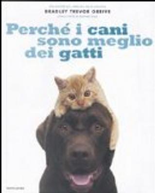 Perché i cani sono meglio dei gatti by Bradley T. Greive
