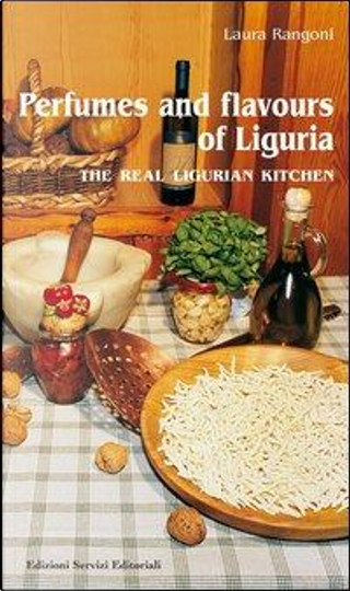 Perfumes and flavours of Liguria. The real ligurian kitchen by Laura Rangoni
