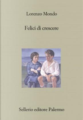 Felici di crescere by Lorenzo Mondo