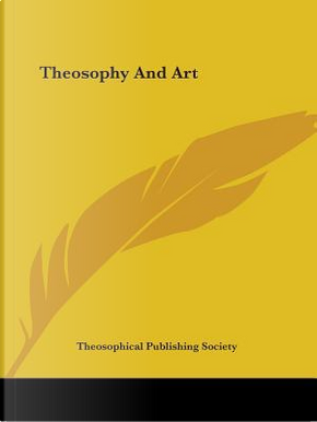 Theosophy and Art by Theosophical Publishing Society